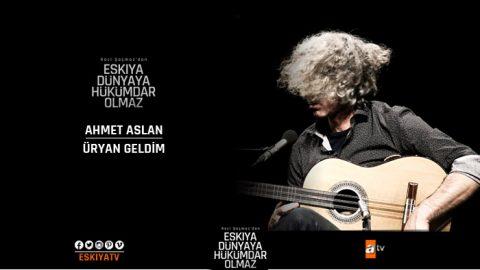 Ahmet Aslan – Üryan Geldim